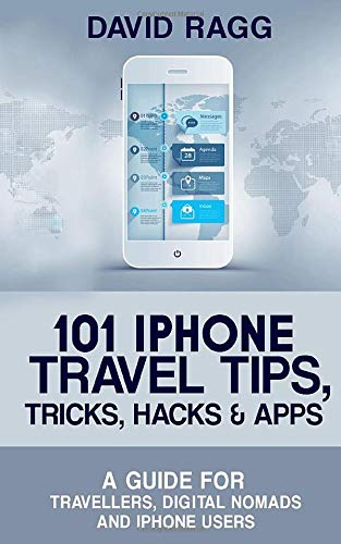 9781514632130: 101 iPhone Travel Tips, Tricks, Hacks and Apps: A Guide for Travellers, Digital Nomads, and iPhone Users