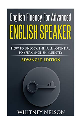 9781514632284: English Fluency For Advanced English Speaker: How To Unlock The Full Potential To Speak English Fluently