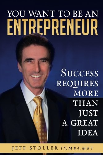 9781514632666: You Want To Be An Entrepreneur: Success requires more than just a great idea (Volume 1)