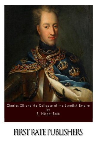 9781514632680: Charles XII and the Collapse of the Swedish Empire