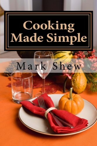 9781514634196: Cooking made Simple: A Chef's Guide To Kitchen Shortcuts, hints, secerts and a lifetime of recipes