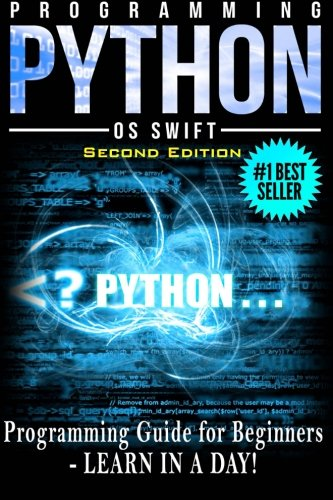 Programming PYTHON: Programming Guide For Beginners: LEARN IN A DAY!: Os Swift