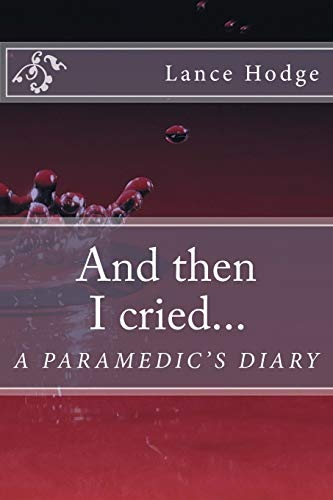 9781514634622: And then I cried... A Paramedic's Diary