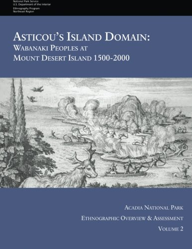 9781514636770: Asticou's Island Domain: Wabanaki Peoples at Mount Desert Island - 1500-2000: Acadia National Park Ethnographic Overview and Assessment - Volume 2