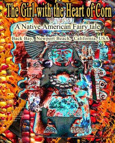 9781514638651: The Girl with the Heart of Corn: A Native American Fairy tale Back Bay, Newport Beach, California, USA