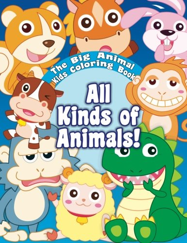 9781514640678: The Big Animal Kids Coloring Book All Kinds Of Animals (Super Fun Coloring Books For Kids 2) (Volume 6)