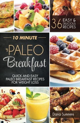 9781514645406: 10 Minute Paleo Breakfast: Quick and Easy Paleo Breakfast Recipes For Weight Loss
