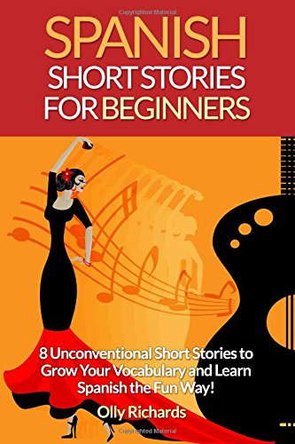 9781514646083: Spanish Short Stories For Beginners: 8 Unconventional Short Stories to Grow Your Vocabulary and Learn Spanish the Fun Way!