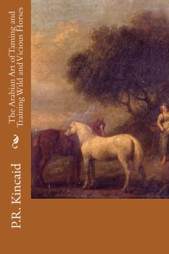 9781514648063: The Arabian Art of Taming and Training Wild and Vicious Horses