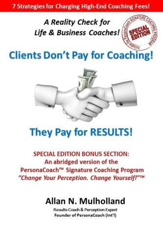 9781514648209: Clients Don't Pay for Coaching. They Pay for RESULTS!: A Reality Check for Life & Business Coaches