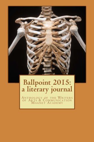 9781514649022: Ballpoint 2015: a literary journal: Anthology of the Writers of Arts & Communication Magnet Academy