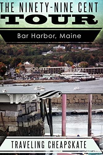 9781514649879: Ninety-Nine Cent Tour of Bar Harbor Maine (Photo Tour) Traveling Cheapskate: Traveling Cheapskate Series (Volume 1)