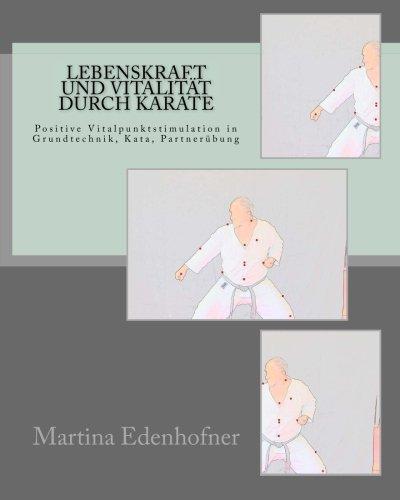 9781514651049: Lebenskraft und Vitalität durch KARATE: Positive Vitalpunktstimulation im Karate: Grundtechnik, Kata und Partnerübungen