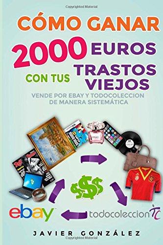 9781514651391: Cómo ganar 2000 euros con tus trastos viejos: Vende por Ebay y Todocoleccion de manera sistemática (Cómo vender en Ebay y Todocoleccion) (Volume 4) (Spanish Edition)