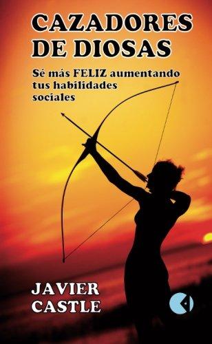 9781514651575: Cazadores de diosas: Sé más FELIZ mejorando tus habilidades sociales (Spanish Edition)
