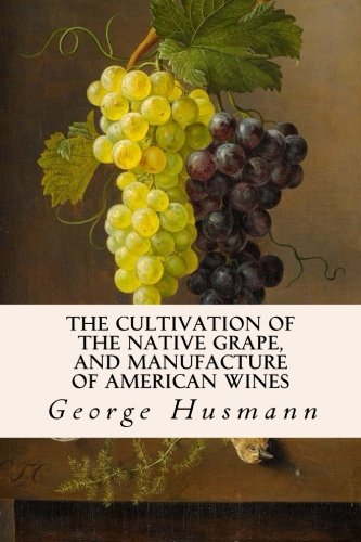 9781514652367: The Cultivation of The Native Grape, and Manufacture of American Wines