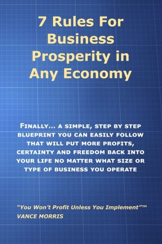 9781514652602: 7 Rules for Prosperity in Any Economy: Finally... A Simple Step-By-Step Blueprint You Can Follow That Will Put More Profits, Certainty and Freedom Back Into Your LIfe