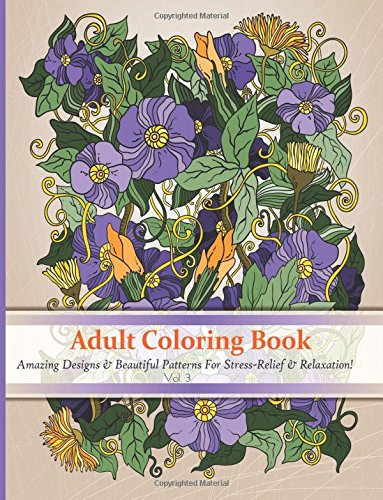 9781514652916: 3: Adult Coloring Book: Amazing Designs & Beautiful Patterns For Stress-Relief & Relaxation! ( Coloring Books for Adults, Coloring Book, Adult ... (D-Best Adult Coloring Books) (Volume 3)