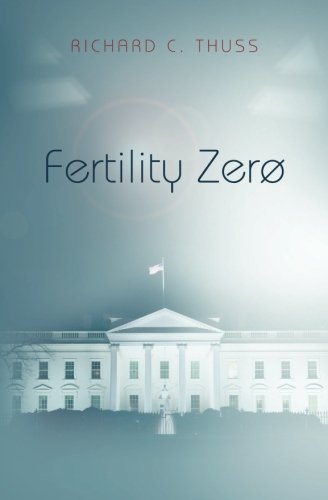 Fertility Zero (What Time Is It) (Volume 2): Richard C. Thuss