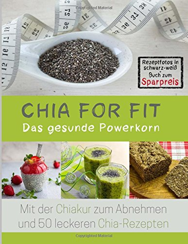 9781514654033: Chia for FIT (Rezeptfotos in schwarz-weiß Buch zum Sparpreis): Das gesunde Powerkorn