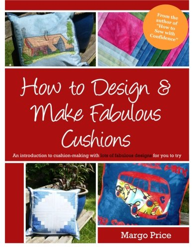 How to Design & Make Fabulous Cushions: Price, Margo