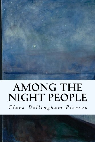 Among the Night People: Clara Dillingham Pierson