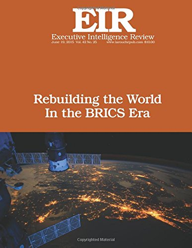 9781514659151: Rebuilding the World In the BRICS Era: Executive Intelligence Review; Volume 42, Issue 25