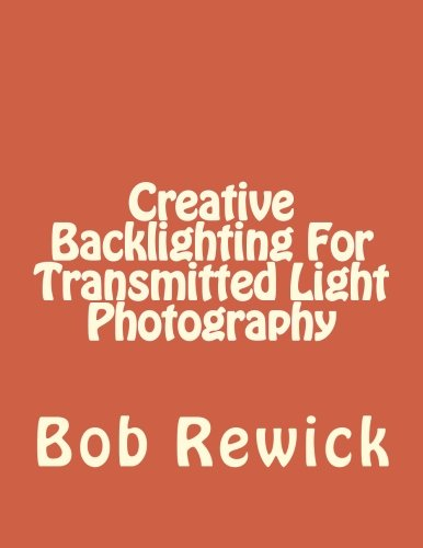 9781514659540: Creative Backlighting For Transmitted Light Photography