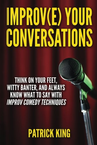 9781514660676: Improve Your Conversations: Think On Your Feet, Witty Banter, and Always Know Wh