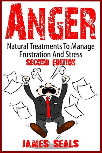 9781514661475: Anger: Natural Treatments To Manage Frustration And Stress