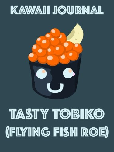 9781514662373: Kawaii Journal - Tasty Tobiko (flying fish roe): A super cute 6x8 inch journal with lined pages.