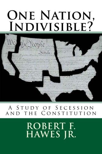 One Nation, Indivisible?: A Study of Secession and the Constitution: Robert F Hawes Jr.
