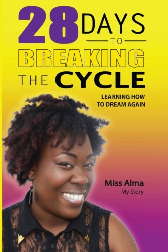 9781514666555: 28 Days to Breaking the Cycle: Learning How to Dream Again