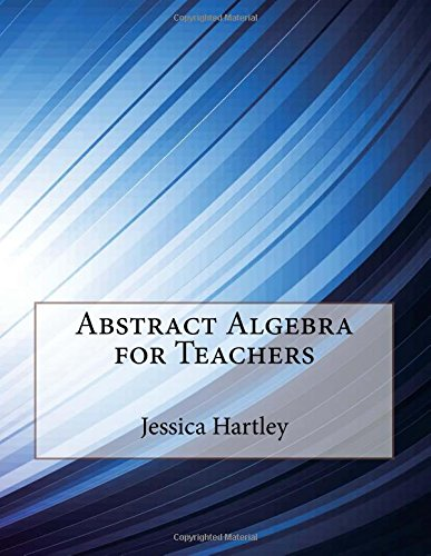 9781514669723: Abstract Algebra for Teachers