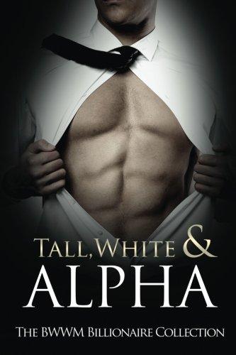 Tall, White & Alpha: The BWWM Billionaires: Skye, Lena, Blue,