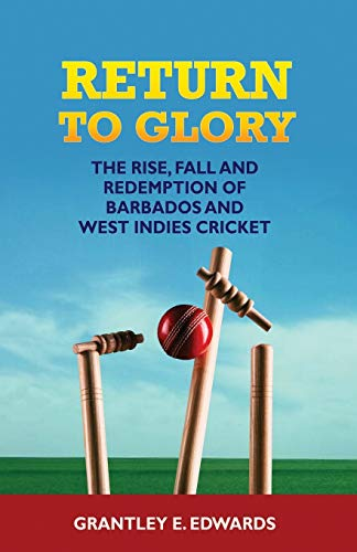 9781514671047: Return to Glory: The Rise, Fall and Redemption of Barbados and West Indies Cricket