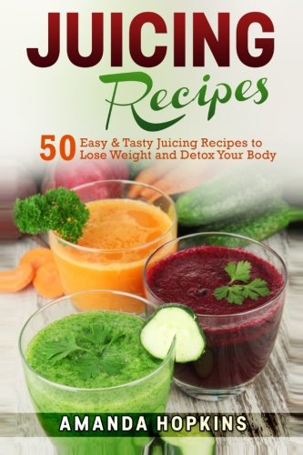 9781514671726: Juicing Recipes: 50 Easy & Tasty Juicing Recipes to Lose Weight and Detox Your Body (Lose Weight and Stay Fit) (Volume 3)