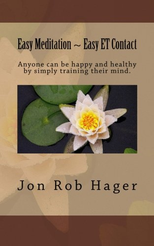 9781514671825: Easy Meditation ~ Easy ET Contact: Anyone can be happy and healthy by simply training their mind.
