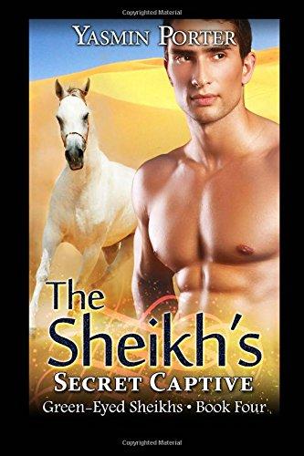 9781514672266: The Sheikh's Secret Captive: Green-Eyed Sheikhs Book Four (Volume 4)
