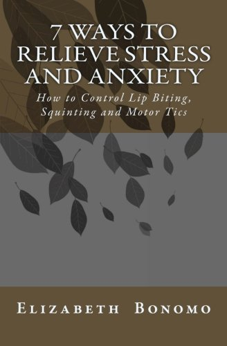 9781514673003: 7 Ways to Relieve Stress and Anxiety: How to Control Lip Biting, Squinting and Motor Tics