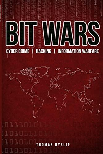 BIT WARS: Cyber Crime, Hacking & Information Warfare (Volume 2): Dr. Thomas S Hyslip
