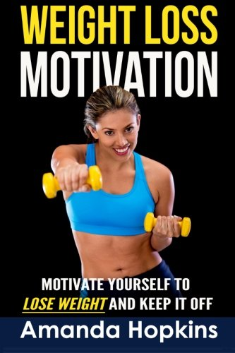 9781514674833: Weight Loss Motivation: Motivate Yourself to Lose Weight and Keep it Off (Lose Weight and Stay Fit) (Volume 1)
