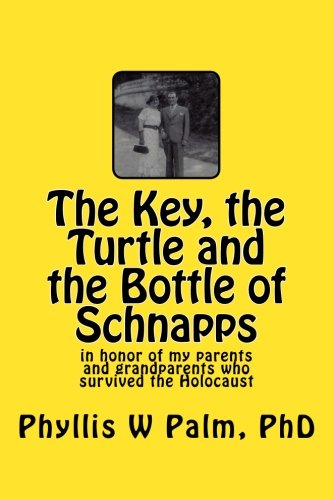 The Key, the Turtle and the Bottle of Schnapps: in honor of my parents and grandparents who ...