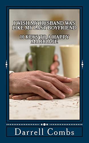 9781514680247: I Wish my Husband was like my Last Boyfriend: 10 Keys to a Happy Marriage