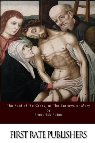 9781514681763: The Foot of the Cross; or the Sorrows of Mary