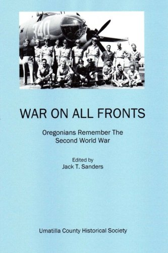 War on All Fronts: Oregonians Remember the Second World War: Historical Society, Umatilla County
