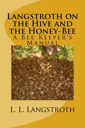 9781514682265: Langstroth on the Hive and the Honey-Bee: A Bee Keeper's Manual