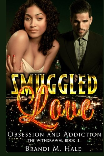 Smuggled Love: Obsession and Addiction (The Withdrawal) (Volume 1): Brandi M Hale
