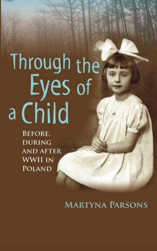 THROUGH THE EYES OF A CHILD Before, During and After WWII in Poland: Mrs Martyna Parsons