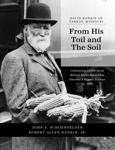 9781514689295: From His Toil and The Soil: Cultivating 24,000 Acres Behind Mules Made David Rankin America's Biggest Farmer ca. 1900